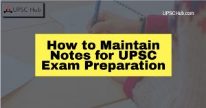 How to Maintain Notes for UPSC Exam Preparation